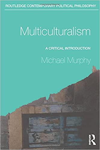 Multiculturalism: A Critical Introduction (Routledge Contemporary Political Philosophy)
