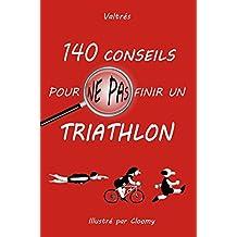 140 conseils pour ne pas finir un triathlon (French Edition)