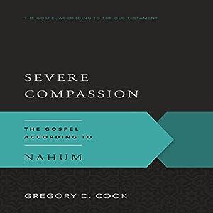 Severe Compassion: The Gospel According to Nahum Audiobook