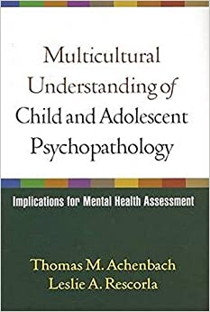 Multicultural Understanding Of Child And Adolescent Psychopathology Implications For Mental Health Assessment 9781593853488 Medicine Health Science Books Amazon Com