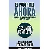 El Poder del Ahora - Una Guía para la Iluminación Espiritual (The Power of Now): Resumen Completo del Libro de Eckhart Tolle (Spanish Edition)
