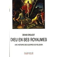 Dieu en ses royaumes [nouvelle édition]: Une histoire des guerres de religion