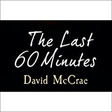 The Last 60 Minutes Audiobook by David McCrae Narrated by David McCrae