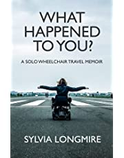 What Happened to You?: A Solo Wheelchair Travel Memoir