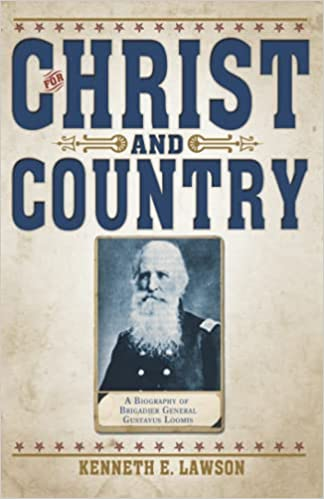 For Christ and Country: A Biography of Brigadier General Gustavus Loomis: Lawson, Kenneth E.: 9781935507475: Amazon.com: Books