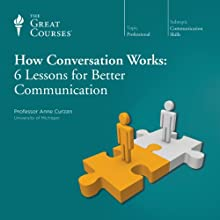 How Conversation Works: 6 Lessons for Better Communication Lecture by  The Great Courses Narrated by Professor Anne Curzan
