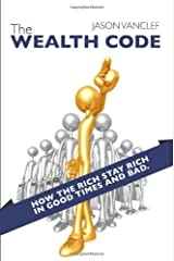 The Wealth Code: How the Rich Stay Rich in Good Times and Bad. Paperback