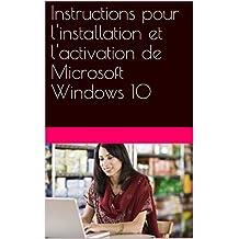 Instructions pour l'installation et l'activation de Microsoft Windows 10 (French Edition)