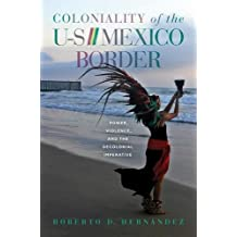 Coloniality of the US/Mexico Border: Power, Violence, and the Decolonial Imperative