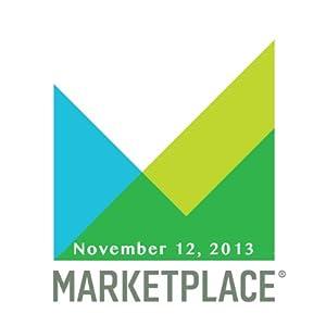 Marketplace, November 12, 2013