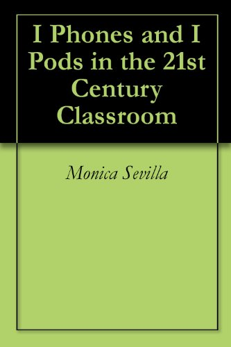 I Phones and I Pods in the 21st Century Classroom