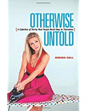 Otherwise Untold: A Collection of Stories Most People Would Keep to Themselves