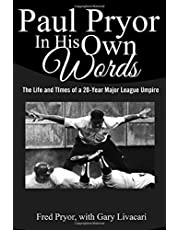 Paul Pryor In His Own Words: The Life and Times of a 20-Year Major League Umpire
