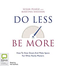 Do Less Be More: Ban Busy and Make Space for What Matters Audiobook by Susan Pearse, Martina Sheehan Narrated by Susan Pearse, Martina Sheehan