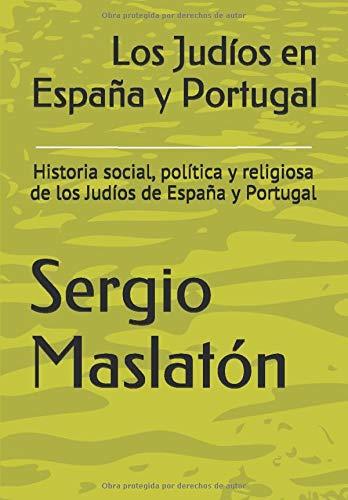 Los Judíos en España y Portugal: Historia social, política y religiosa de los Judíos de España y Portugal: Amazon.es: Maslatón, Sergio Rubén: Libros