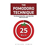 The Pomodoro Technique: The Ultimate Action Plan - Learn How To Do More In Less Time!
