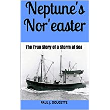 Neptune's Nor'easter: The True Story of a Storm at Sea