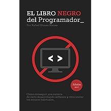 El libro negro del programador / The Black Book of Programmer: Como conseguir una carrera de exito desarrollando software y como evitar los errores habituales
