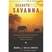 Secrets of the Savanna: Twenty-three Years in the African Wilderness Unraveling the Mysteries ofElephants and People