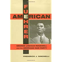 American Fuehrer: George Lincoln Rockwell and the American Nazi Party 1st edition by Simonelli, Frederick J. (1999) Hardcover