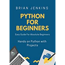Python:Python Programming For Beginners: Step by Step guide for absolute beginners