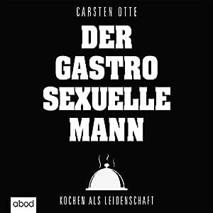 Der gastrosexuelle Mann Hörbuch