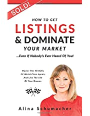 How to Get Listings and Dominate Your Market, Even if Nobody's Ever Heard of You!: Master the 10 Skills of World-Class Agents and Live the Life of Your Dreams.