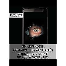 Smartphone : Comment les Autorités vous Surveillent grâce à votre GPS (French Edition)