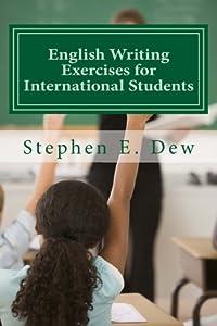 English Writing Exercises for International Students: An English Grammar Workbook for ESL Essay Writing (Academic Writing Skills) (Volume 4)