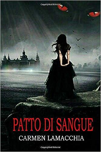 Patto Di Sangue Italian Edition Lamacchia Carmen 9781982948818 Amazon Com Books