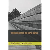 Nuestro amor no será humo (Spanish Edition)