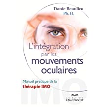 L'intégration par les mouvements oculaires: Manuel pratique de la thérapie IMO (Psychologie) (French Edition)