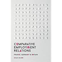 Comparative Employment Relations: France, Germany and Britain