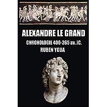 ALEXANDRE LE GRAND: CHRONOLOGIE  400-265 av. JC. (French Edition)