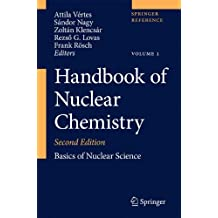 Handbook of Nuclear Chemistry: Vol. 1: Basics of Nuclear Science; Vol. 2: Elements and Isotopes: Formation, Transformation, Distribution; Vol. 3: Chemical Applications of Nuclear Reactions and Radiation; Vol. 4: Radiochemistry and Radiopharmaceutical Chemistry in Life Sciences; Vol. 5: Instrumentation, Separation Techniques, Environmental Issues; Vol. 6: Nuclear Energy Production and Safety Issues.