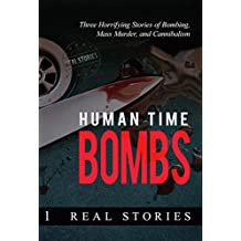 Human Time Bombs: Three Horrifying Stories of Bombing, Mass Murder, and Cannibalism (True Crime)