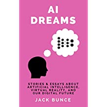 AI Dreams: Stories & Essays about artificial intelligence, virtual reality, and our digital future