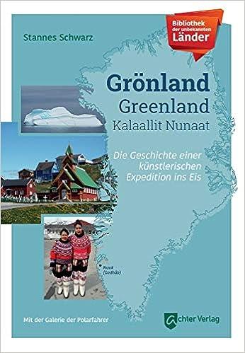 Grönland: Die Geschichte einer künstlerischen Expedition ins Eis