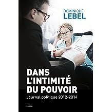Dans l'intimité du pouvoir: Journal politique 2012-2014 (French Edition)