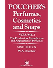Perfumes, Cosmetics and Soaps: Volume II The Production, Manufacture and Application of Perfumes
