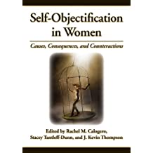 Self-Objectification in Women: Causes Consequences and Counteractions
