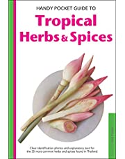 Handy Pocket Guide to Tropical Herbs & Spices: Clear Identification Photos and Explanatory Text for the 35 Most Common Herbs & Spices found in Thailand