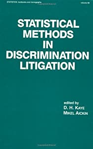 Statistical Methods in Discrimination Litigation (Statistics: A Series of Textbooks and Monographs) by D.H. Kaye (1986-08-07)