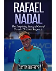 Rafael Nadal: The Inspiring Story of One of Tennis' Greatest Legends