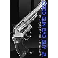 Good Gun Bad Guy 2: Destroying the Anti-Gun Narrative (Volume 2)