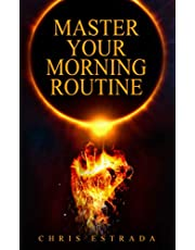Master Your Morning Routine: Beat The Sun and Build An Unstoppable Life