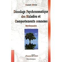 Décodage psychosomatique des maladies et comportements...