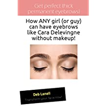 Get Perfect Thick Permanent Eyebrows!: How any girl (or guy) can have eyebrows like Cara Delevigne without makeup!