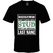Budziszewski Because Stud Isn't an Official Last Name Family Group Team T Shirt