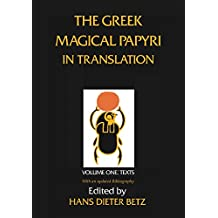 The Greek Magical Papyri in Translation: Including the Demonic Spells : Texts: 1